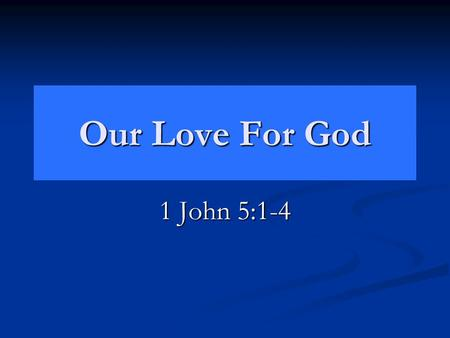 Our Love For God 1 John 5:1-4. Motives Of Our Love For God Mt. 22:37-38 Gratitude. Gratitude. Man's love for God should be motivated by what God has done.
