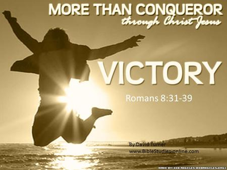 Romans 8:31-39 By David Turner www.BibleStudies-online.com.