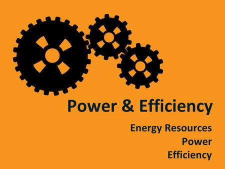 Power & Efficiency Energy Resources Power Efficiency.