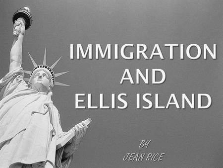 Immigration and Ellis Island BY Jean Rice
