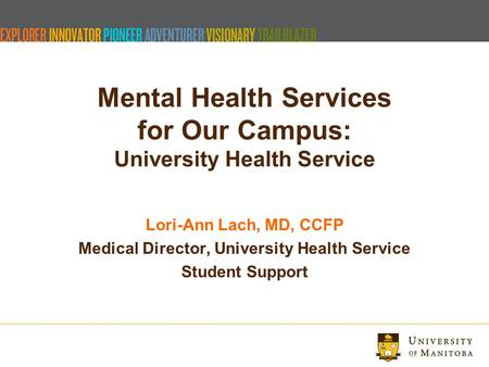 Mental Health Services for Our Campus: University Health Service Lori-Ann Lach, MD, CCFP Medical Director, University Health Service Student Support.