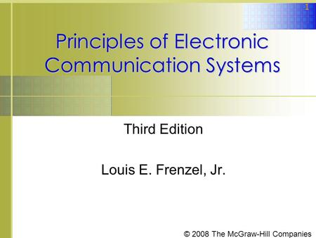 © 2008 The McGraw-Hill Companies 1 Principles of Electronic Communication Systems Third Edition Louis E. Frenzel, Jr.