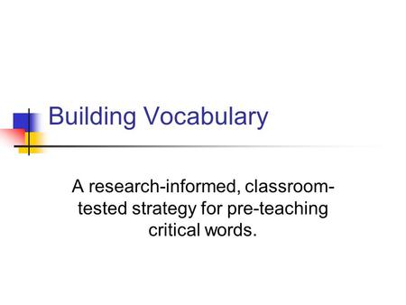 Building Vocabulary A research-informed, classroom-tested strategy for pre-teaching critical words.