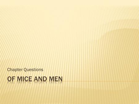 Chapter Questions Of Mice and Men.