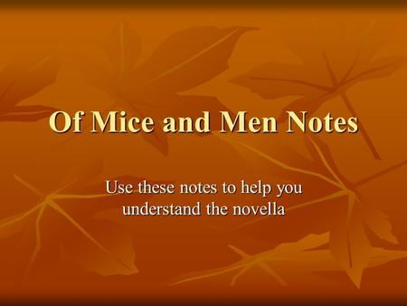Of Mice and Men Notes Use these notes to help you understand the novella.