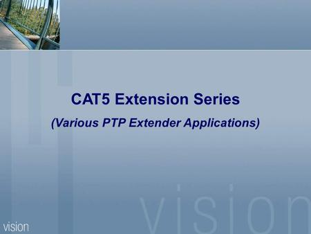 CAT5 Extension Series (Various PTP Extender Applications)