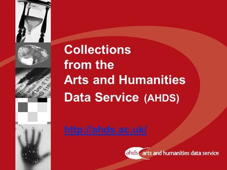 Collections from the Arts and Humanities Data Service (AHDS)