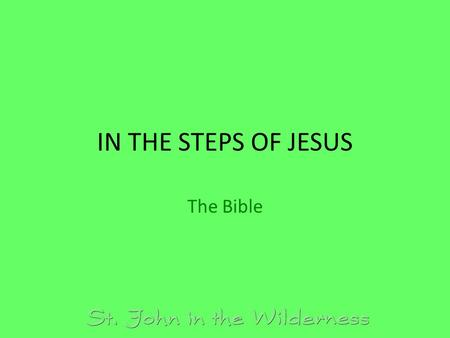 IN THE STEPS OF JESUS The Bible. Book of Common Prayer Catechism – page 853 Articles of Religion, VI – page 868 – Of the Sufficiency of the Holy Scriptures.