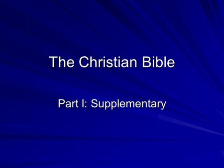 The Christian Bible Part I: Supplementary. The Bipartite Structure of the Bible 1) the Old Testament: (the Hebrew sacred scriptures) (the Hebrew sacred.