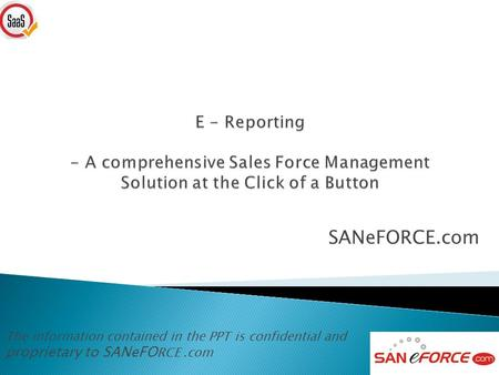 SANeFORCE.com The information contained in the PPT is confidential and proprietary to SANeFO RCE.com.