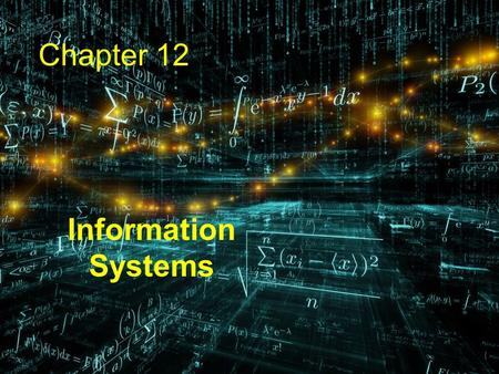 Chapter 12 Information Systems. 2 Chapter Goals Define the role of general information systems Explain how spreadsheets are organized Create spreadsheets.