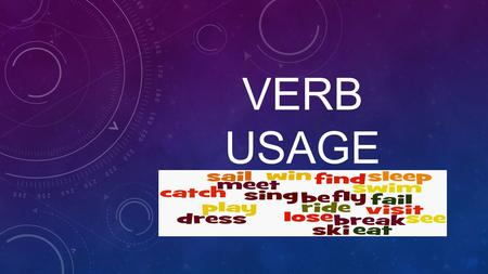 VERB USAGE. DARTS: I can: 1.Identify and use the six major verb tenses correctly. 2.Identify and understand the four principal parts of verbs. 3.Conjugate.