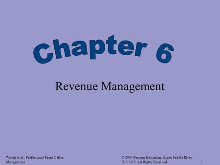 Woods et al., Professional Front Office Management © 2007 Pearson Education, Upper Saddle River, NJ 07458. All Rights Reserved. 1 Revenue Management.