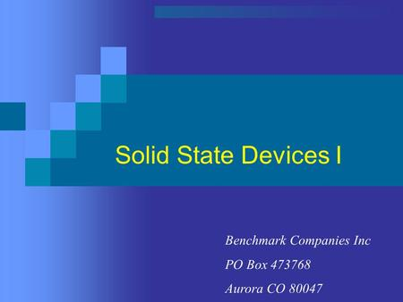 Solid State Devices I Benchmark Companies Inc PO Box 473768 Aurora CO 80047.