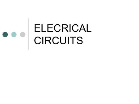 ELECRICAL CIRCUITS. Before getting into electrical circuit its important to understand electrical terms. 1. Voltage: Electrical pressure 2. Current: Flow.