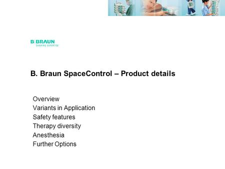 B. Braun SpaceControl – Product details Overview Variants in Application Safety features Therapy diversity Anesthesia Further Options.