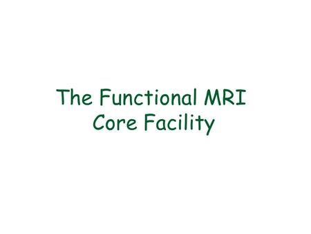 The Functional MRI Core Facility. Overview: Inception: 1999 Total annual budget: 2.32 M Personnel budget:1.44 M # of staff:12 # of Principle Investigators.