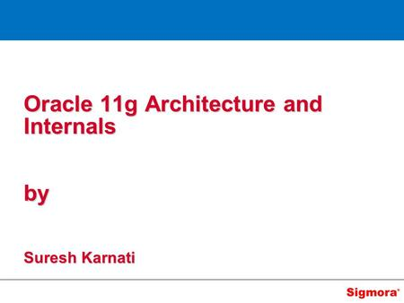 Oracle 11g Architecture and Internals by Suresh Karnati.