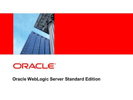 Oracle WebLogic Server Standard Edition. Copyright © 2007, Oracle and / or its affiliates. All rights reserved. Program Agenda Oracle Fusion Middleware.