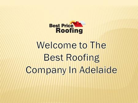 The quality roofing expert in Adelaide Best Price Roofing is a leading name in the competitive roofing industry in Adelaide, offering cleaning, restoration.