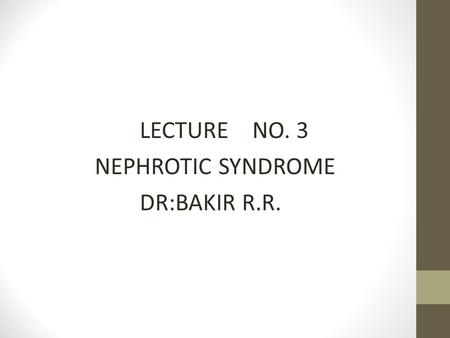 LECTURE NO. 3 NEPHROTIC SYNDROME DR:BAKIR R.R.. DEFINITION Definition: nephrotic syndrome is a disorder characterized by heavy proteinuria with hypoprpteinimia,hyper.