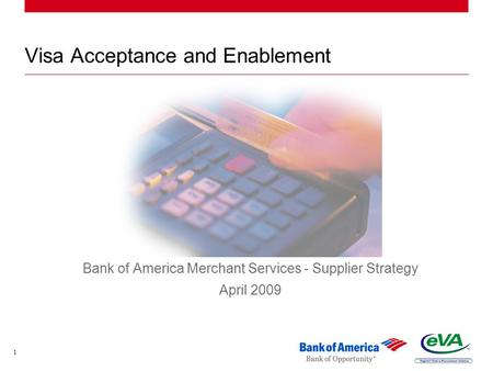 1 Visa Acceptance and Enablement Bank of America Merchant Services - Supplier Strategy April 2009.
