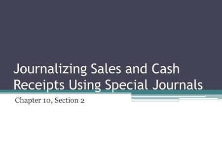 Journalizing Sales and Cash Receipts Using Special Journals Chapter 10, Section 2.