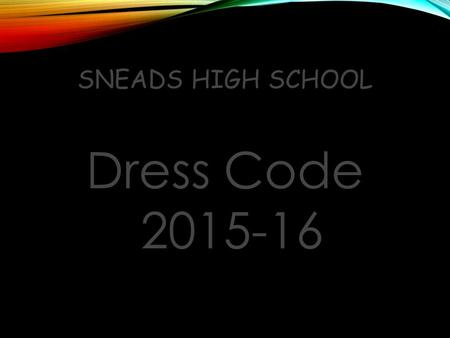 Sneads High School Dress Code 2015-16.
