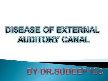 Diseases of external auditory canal are grouped as:  Congenital disorders  Trauma  Inflammation  Tumors  Miscellaneous conditions.