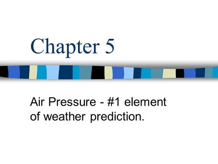 Air Pressure - #1 element of weather prediction.
