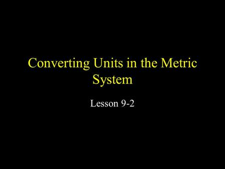 Converting Units in the Metric System Lesson 9-2.