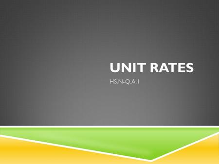 UNIT RATES HS.N-Q.A.1. 43210 In addition to level 3.0 and above and beyond what was taught in class, the student may: · Make connection with other concepts.
