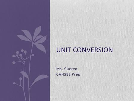 Unit Conversion Ms. Cuervo CAHSEE Prep.