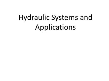 Hydraulic Systems and Applications. References Required Introduction to Naval Engineering (Ch 15) Optional Principles of Naval Engineering (Ch 3 pp 64-74)