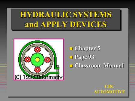 CBC AUTOMOTIVE HYDRAULIC SYSTEMS and APPLY DEVICES n Chapter 5 n Page 93 n Classroom Manual.