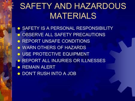 SAFETY AND HAZARDOUS MATERIALS  SAFETY IS A PERSONAL RESPONSIBILITY  OBSERVE ALL SAFETY PRECAUTIONS  REPORT UNSAFE CONDITIONS  WARN OTHERS OF HAZARDS.