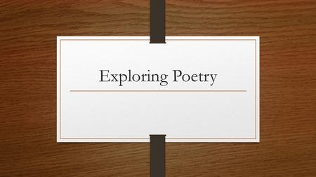 Exploring Poetry. Basic Question: What is poetry? A type of literature that expresses ideas, feelings, or tells a story in a specific form (usually using.