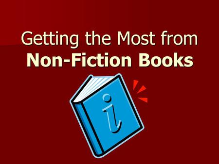 Getting the Most from Non-Fiction Books. What is the purpose of non-fiction? Provide factual information Provide factual information Teach new facts,