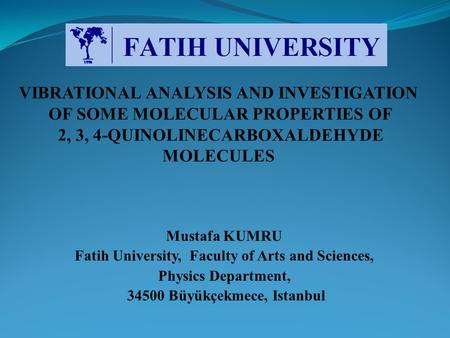 Mustafa KUMRU Fatih University, Faculty of Arts and Sciences, Physics Department, 34500 Büyükçekmece, Istanbul.