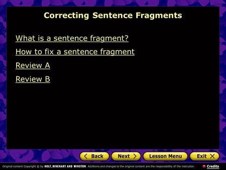 What is a sentence fragment? How to fix a sentence fragment Review A Review B Correcting Sentence Fragments.