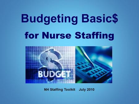 Budgeting Basic$ for Nurse Staffing NH Staffing Toolkit July 2010.