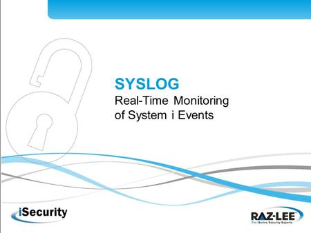SYSLOG Real-Time Monitoring of System i Events. What is SYSLOG? Multi server environments are now the reality at most sites; however the number of operators.
