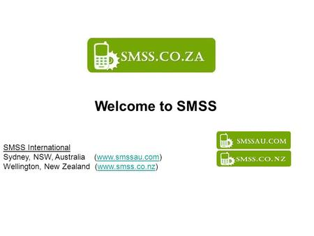 Welcome to SMSS SMSS International Sydney, NSW, Australia (www.smssau.com)www.smssau.com Wellington, New Zealand (www.smss.co.nz)www.smss.co.nz.