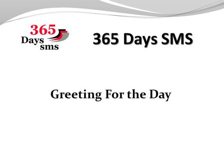 Greeting For the Day. About Us 365 Days SMS is one of the Leading Indian Bulk SMS Service provider Registered with TRAI (Telecom Regulation Authority.