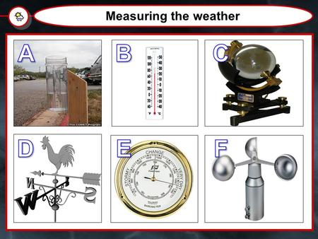 Measuring the weather. Weather and Climate How do you measure the weather?