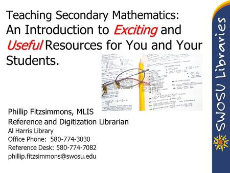 Exciting Useful Teaching Secondary Mathematics: An Introduction to Exciting and Useful Resources for You and Your Students. Phillip Fitzsimmons, Phillip.