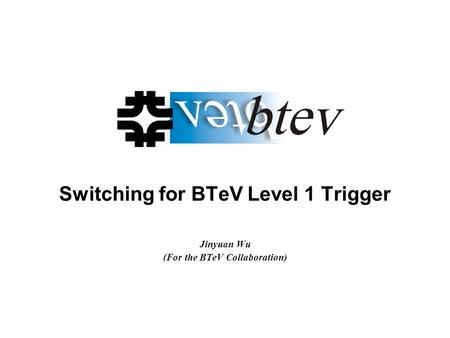 Switching for BTeV Level 1 Trigger Jinyuan Wu (For the BTeV Collaboration)