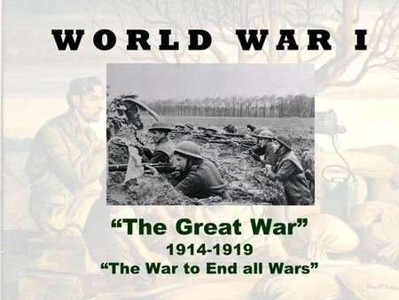 """The Great War"" ""The War to End all Wars"""