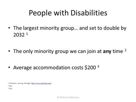 People with Disabilities The largest minority group… and set to double by 2032 1 The only minority group we can join at any time 2 Average accommodation.