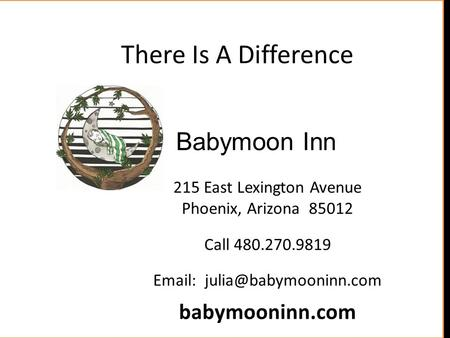 215 East Lexington Avenue Phoenix, Arizona 85012 Call 480.270.9819   babymooninn.com Babymoon Inn There Is A Difference.